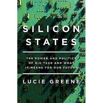 Silicon States - The Power and Politics of Big Tech and What It Means
