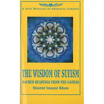 The Wisdom of Sufism - Sacred Readings from the Gathas (Revised editio