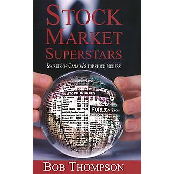 Stock Market Superstars - Secrets of Canada's Top Stock Pickers by Bob