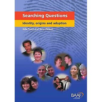 Searching Questions - Identity - Origins and Adoption by Julia Feast -