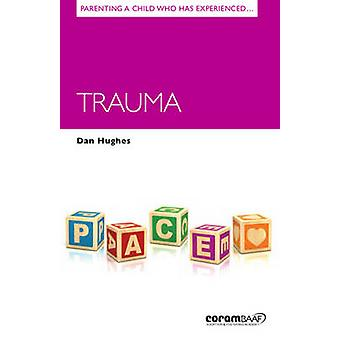 Parenting a Child Who Has Experienced Trauma by Dan Hughes - 97819100
