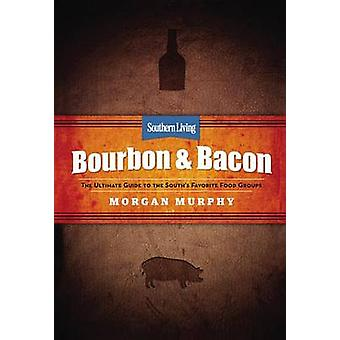 Southern Living Bourbon & Bacon - The Ultimate Guide to the South'