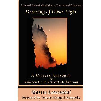 Dawning of Clear Light - A Western Approach to Tibetan Dark Retreat Me