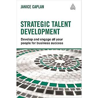 Strategic Talent Development Develop and Engage All Your People for Business Success by Caplan & Janice