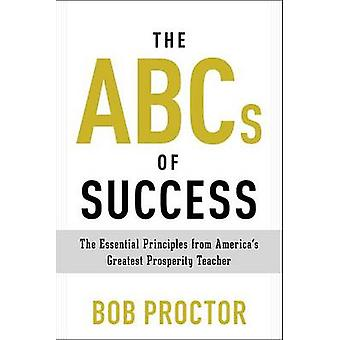 The ABCs of Success - The Essential Principles from America's Greatest
