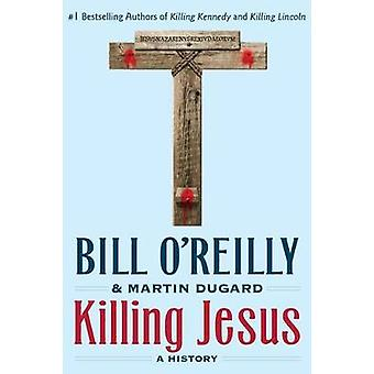 Killing Jesus - A History by Bill O'Reilly - Martin Dugard - 978125014