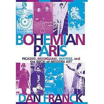Bohemian Paris - Picasso - Modigliani - Matisse - and the Birth of Mod