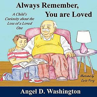Always Remember You are Loved A Childs Curiosity About the Loss of A Loved One by Washington & Angel D