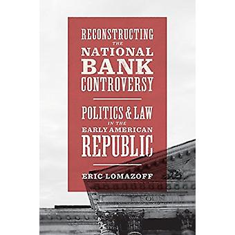 Reconstructing the National Bank Controversy by Eric Lomazoff
