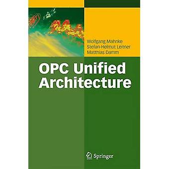 OPC Unified Architecture by Wolfgang Mahnke & Stefan Helmut Leitner & Matthias Damm