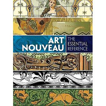 Art Nouveau The Essential Reference by Carol Belanger Grafton