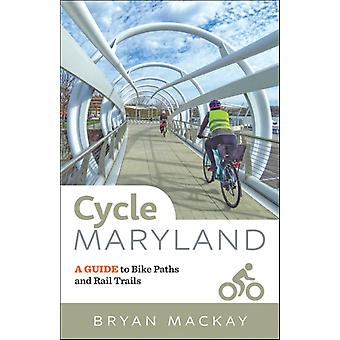 Cycle Maryland  A Guide to Bike Paths and Rail Trails by Bryan MacKay