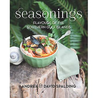 Seasonings  Flavours of the Southern Gulf Islands by David Spalding Andrea Spalding