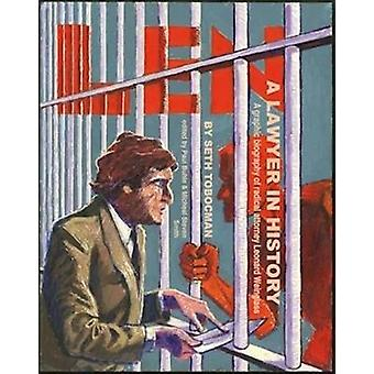 Len A Lawyer In History A Graphic Biography of Radical Attorney Leonard Weinglass by Seth Tobocman & Edited by Michael Stephen Smith & Edited by Paul Buhle