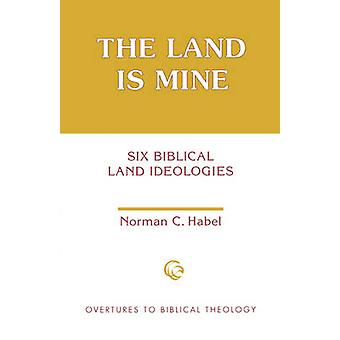 The Land is Mine - Six Biblical Land Ideologies by Norman C. Habel - 9