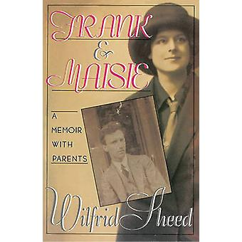 Frank and Maisie A Memoir with Parents by Sheed & Wilfrid