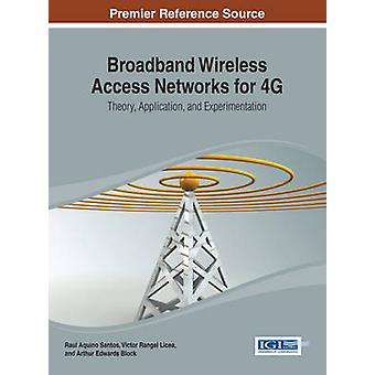 Broadband Wireless Access Networks for 4G Theory Application and Experimentation by Santos & Raul Aquino
