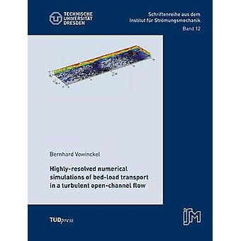 Highlyresolved numerical simulations of bedload transport in a turbulent openchannel flow by Vowinckel & Bernhard