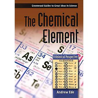 The Chemical Element A Historical Perspective by Ede & Andrew