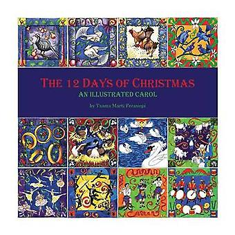 The 12 Days of Christmas An Illustrated Carol by Forasiepi & Taama Marti