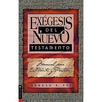 Exegesis del Nuevo Testamento Manual Para Estudiantes y Pastores by Fee & Gordon D.
