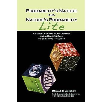 Probabilitys Nature And Natures Probability  Lite  A Sequel for NonScientists and a Clarion Call to Scientific Integrity by Johnson & Donald E
