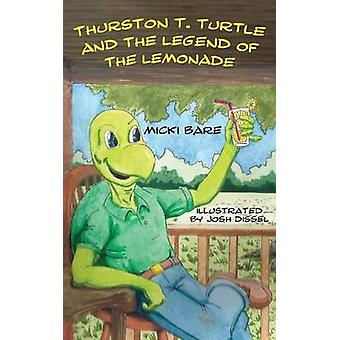 Thurston T. Turtle and the Legend of the Lemonade by Bare & Micki