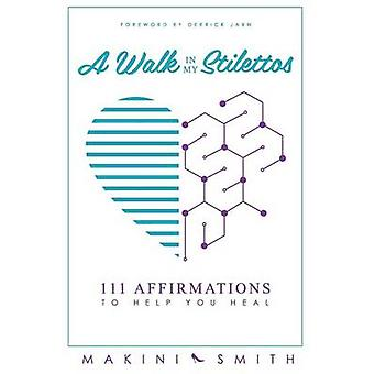 A Walk in my Stilettos 111 Affirmations to Help You Heal by Smith & Makini