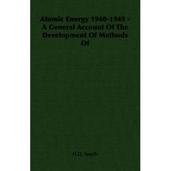 Atomic Energy 19401945  A General Account Of The Development Of Methods Of by Smyth & H.D.