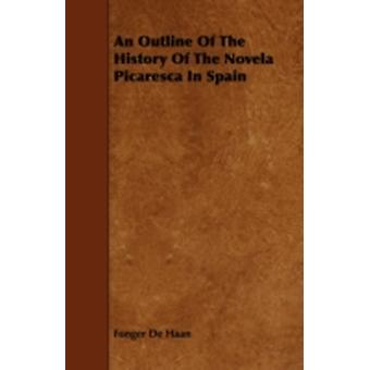 An Outline Of The History Of The Novela Picaresca In Spain by Haan & Fonger De