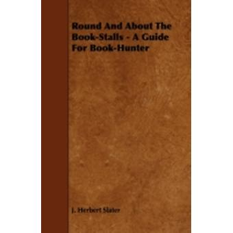 Round And About The BookStalls  A Guide For BookHunter by Slater & J. Herbert