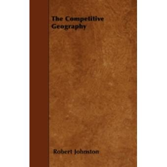 The Competitive Geography by Johnston & Robert