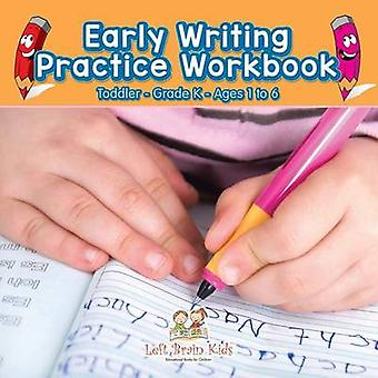 Early Writing Practice Workbook   ToddlerGrade K  Ages 1 to 6 by Left Brain Kids
