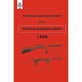 Weapons and Equipment of the North Korean Army 1950 by Office & War