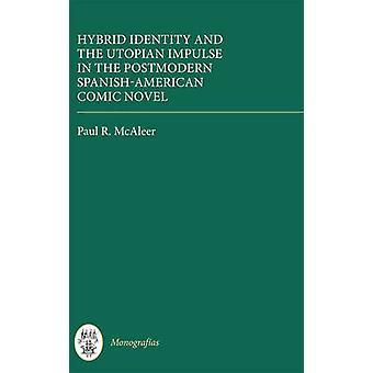 Hybrid Identity and the Utopian Impulse in the Postmodern SpanishAmerican Comic Novel by McAleer & Paul R