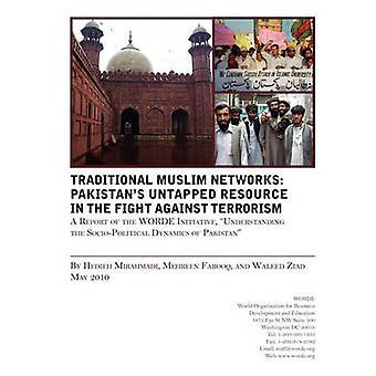 Traditional Muslims Networks Pakistans Untapped Resource in the Fight Against Terrorism by Mirahamadi & Hedieh