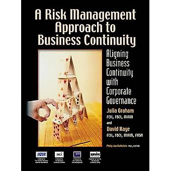A Risk Management Approach to Business Continuity Aligning Business Continuity with Corporate Governance by Graham & Julia