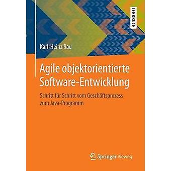 Agile objektorientierte SoftwareEntwicklung  Schritt fr Schritt vom Geschftsprozess zum JavaProgramm by Rau & KarlHeinz