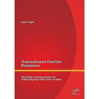 Transnationale Familien Rumniens Wie Kinder und Jugendliche die Arbeitsmigration ihrer Eltern erleben by Vogel & Janka