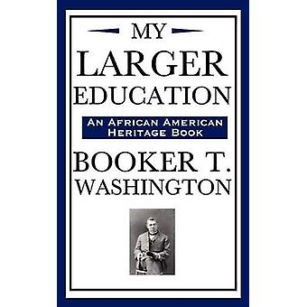 My Larger Education an African American Heritage Book by Washington & Booker T.