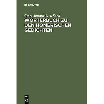 Wrterbuch zu den Homerischen Gedichten by Kaegi & A.