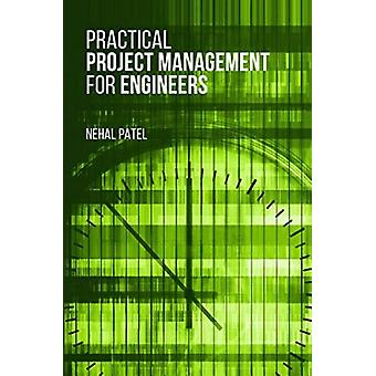 Practical Project Management for Engineers by Patel & Nehal