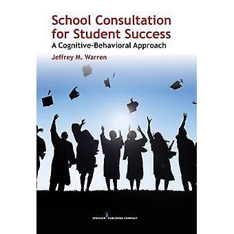School Consultation for Student Success - A Cognitive-Behavioral Appro