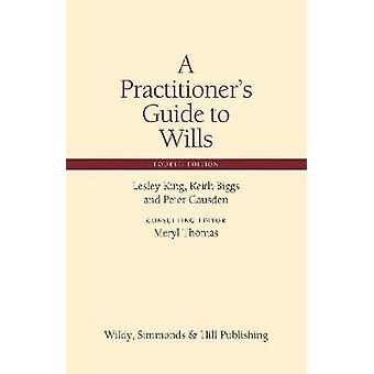 A Practitioner's Guide to Wills by Lesley King - Keith Biggs - Peter