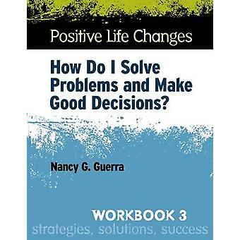 Positive Life Changes - How Do I Solve Problems and Make Good Decision