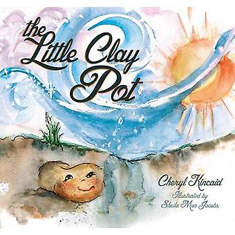 The Little Clay Pot by Cheryl A Kincaid - Sheila Jacobs - 97816202050