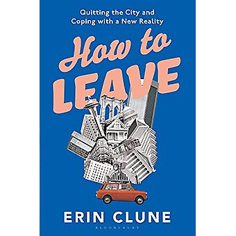 How to Leave - Quitting the City and Coping with a New Reality by Erin