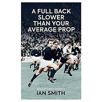 A Full Back Slower Than Your Average Prop by Ian Smith - 978190971581