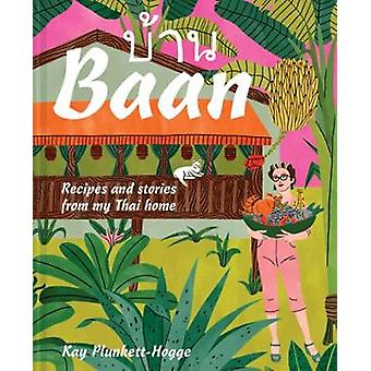 Baan - Recipes and stories from my Thai home by Kay Plunkett-Hogge - 9