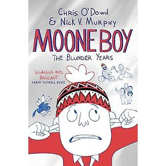 Moone Boy The Blunder Years by Chris ODowd
